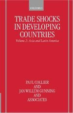 Trade Shocks in Developing Countries : Asia and Latin America Volume II - Paul Collier