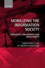 Mobilizing the Information Society : Strategies for Growth and Opportunity - Robin E. Mansell