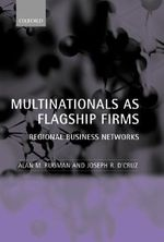 Multinationals as Flagship Firms : Regional Business Networks - Alan M. Rugman