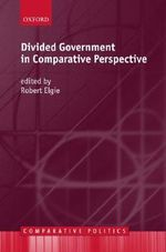 Divided Government in Comparative Perspective : Comparative Politics Ser.