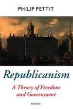 Republicanism : A Theory of Freedom and Government - Philip Pettit