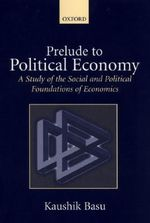 Prelude to Political Economy : A Study of the Social and Political Foundations of Economics - Kaushik Basu