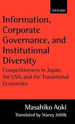 Information, Corporate Governance and Institutional Diversity : Competitiveness in Japan, the USA and the Transitional Economies - Masahiko Aoki