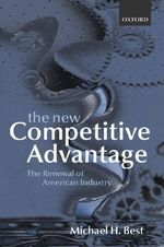 The New Competitive Advantage : The Renewal of American Industry - Michael H. Best