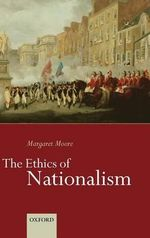 The Ethics of Nationalism - Margaret Moore