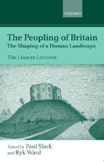 The Peopling of Britain : The Shaping of a Human Landscape