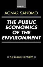 The Public Economics of the Environment : Lindahl Lectures on Monetary and Fiscal Policy - Agnar Sandmo