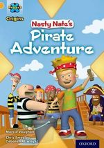 Project X Origins : Gold Book Band, Oxford Level 9: Pirates: Nasty Nate's Pirate Adventure - Marcia Vaughan