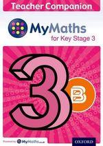 MyMaths : for Key Stage 3: Teacher Companion 3B - James Nicholson