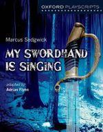 Oxford Playscripts : My Swordhand is Singing - Adrian Flynn