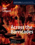 Oxford Playscripts : Across the Barricades - Joan Lingard