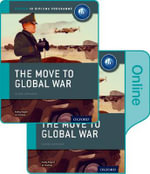 The Move to Global War : IB History Print and Online Pack: Oxford IB Diploma Programme - Joanna Thomas