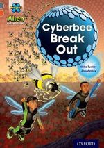 Project X Alien Adventures : Grey Book Band, Oxford Level 13: Cyberbee Break Out - Mike Tucker