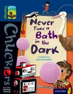 Oxford Reading Tree TreeTops Chucklers : Level 14: Never Take a Bath in the Dark - Catherine Baker