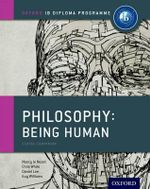 IB Philosophy Being Human Course Book : Oxford IB Diploma Programme - Nancy Le Nezet