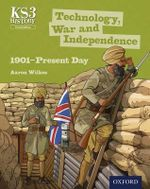 Key Stage 3 History by Aaron Wilkes : Technology, War and Independence 1901-Present Day Third Edition Student Book - Aaron Wilkes