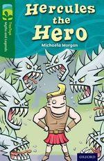 Oxford Reading Tree TreeTops Myths and Legends : Level 12: Hercules the Hero - Michaela Morgan