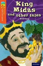 Oxford Reading Tree Treetops Myths and Legends : Level 13: King Midas and Other Tales - Brian Gray