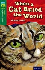 Oxford Reading Tree TreeTops Myths and Legends : Level 12: When a Cat Ruled the World - Elizabeth Laird