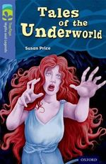 Oxford Reading Tree TreeTops Myths and Legends : Level 17: Tales of the Underworld - Susan Price