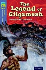 Oxford Reading Tree TreeTops Myths and Legends : Level 17: The Legend of Gilgamesh - Geraldine McCaughrean