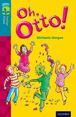 Oxford Reading Tree Treetops Fiction : Level 9 More Pack A: Oh, Otto! - Michaela Morgan