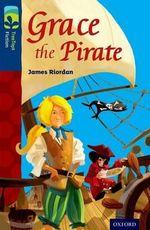 Oxford Reading Tree Treetops Fiction : Level 14: Grace the Pirate - James Riordan
