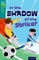 Oxford Reading Tree TreeTops Fiction : Level 16: In the Shadow of the Striker - David Clayton