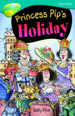 Oxford Reading Tree : Level 9: Treetops Fiction More Stories A: Princess Pip's Holiday - Sally Prue
