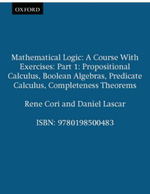 Mathematical Logic: Propositional Calculus, Booelan Algebras, Predicate Calculus, Completeness Theorems Pt.1 : A Course with Exercises - Rene Cori