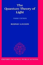 The Quantum Theory of Light : Oxford Science Publications - Rodney Loudon