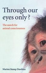 Through Our Eyes Only? : The Search for Animal Consciousness - Marian Stamp Dawkins