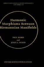 Harmonic Morphisms Between Riemannian Manifolds - Paul Baird