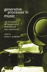 Generative Processes in Music : The Psychology of Performance, Improvisation and Composition