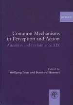 Common Mechanisms in Perception and Action: Attention and Performance v. 19 : Attention and Performance Volume XIX