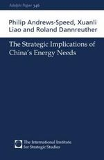 The Strategic Implications of China's Energy Needs : Adelphi Series - Philip Andrews-Speed
