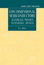Low-dimensional Semiconductors : Materials, Physics, Technology, Devices - Michael Joseph Kelly