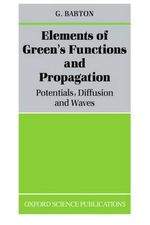 Elements of Green's Functions and Propagation : Potentials, Diffusion and Waves - G. Barton