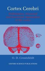 Cortex Cerebri : Performance, Structural and Functional Organisation of the Cortex - O. Creutzfeldt