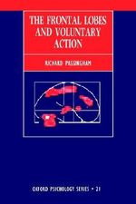 The Frontal Lobes and Voluntary Action : Oxford Psychology Series - R.E. Passingham