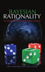 Bayesian Rationality : The Probabilistic Approach to Human Reasoning - Mike Oaksford