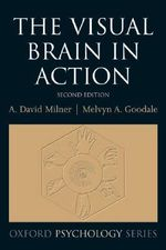 The Visual Brain in Action : Oxford Psychology Series - David Milner