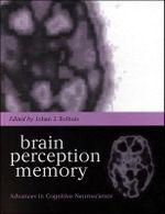 Brain, Perception, Memory : Advances in Cognitive Neuroscience