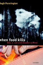 When Food Kills : BSE, E.Coli and Disaster Science - Hugh Pennington