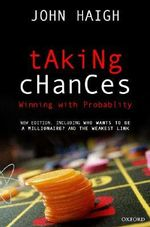Taking Chances : Winning with Probability - John Haigh