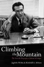 Climbing the Mountain : The Scientific Biography of Julian Schwinger - Jagdish Mehra