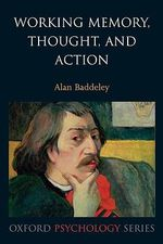 Working Memory, Thought, and Action : Oxford Psychology Series - Alan D. Baddeley