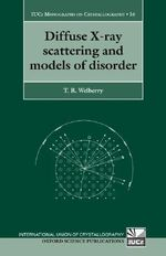 Diffuse X-Ray Scattering and Models of Disorder : International Union of Crystallography Monographs on Crystallography - Thomas Richard Welberry