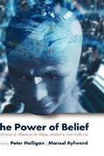 The Power of Belief : Psychosocial Influence on Illness, Disability and Medicine