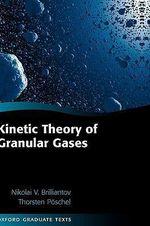 Kinetic Theory of Granular Gases : Oxford Graduate Texts - Nikolai V. Brilliantov